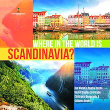 Where in the World is Scandinavia? | The World in Spatial Terms | Social Studies 3rd Grade | Children