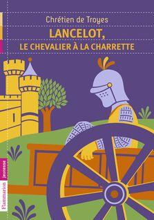 Lancelot, le chevalier à la charette - Chrétien Troyes (de), Francoise Rachmuhl