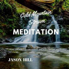 Cold Mountain Stream Meditation