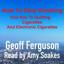 How To Stop Smoking, Your Key To Quitting Cigarettes And Electronic Cigarettes