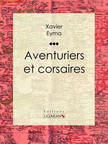 Lire Aventuriers et corsaires de Ligaran, Xavier Eyma