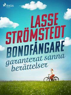 Bondfångare – garanterat sanna berättelser - Lasse Strömstedt