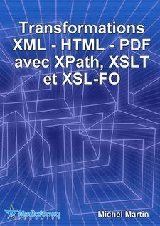 Transformations XML-HTML-PDF avec XPath, XSLT et XSL-FO - Michel Martin