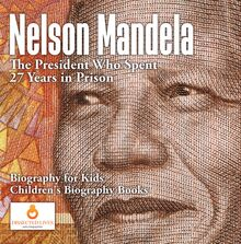 Nelson Mandela : The President Who Spent 27 Years in Prison - Biography for Kids | Children