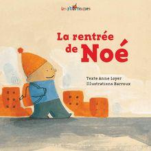 Lire la rentrée de Noé de Anne Loyer, Barroux
