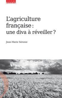 L'agriculture française : une diva à réveiller ? de Jean-Marie Séronie - fiche descriptive