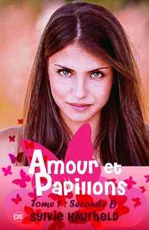 Amour et Papillons : Seconde B - Tome 1 de Sylvie Kaufhold - fiche descriptive