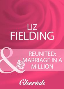 Reunited: Marriage In A Million (Mills & Boon Cherish)