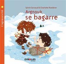 Argnouk se bagarre de Roederer Charlotte, Sarzaud Sylvie - fiche descriptive