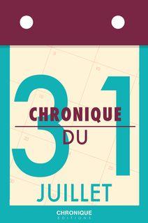 Chronique du 31 juillet - Éditions Chronique