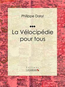 La Vélocipédie pour tous de Ligaran, Philippe Daryl - fiche descriptive