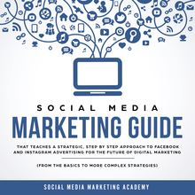 Social Media Marketing Guide that teaches a Strategic, Step by Step Approach to Facebook and Instagram Advertising for the Future of Digital Marketing (from the Basics to more complex Strategies)