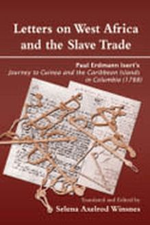 Letters on West Africa and the Slave Trade. Paul Erdmann Isert�s Journey to Guinea and the Carribean Islands in Columbis (178