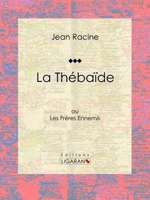 La Thébaïde de Jean Racine, Ligaran - fiche descriptive