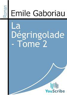 La Dégringolade - Tome 2 de Emile Gaboriau - fiche descriptive