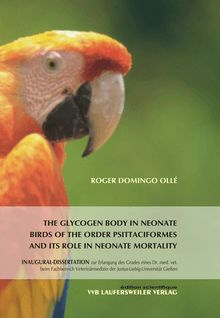 The glycogen body in neonate birds of the order Psittaciformes and its role in neonate mortality [Elektronische Ressource] / eingereicht von Roger Domingo Ollé