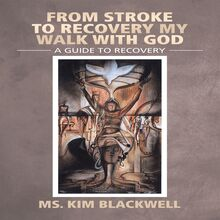 From Stroke to Recovery My Walk with God
