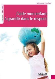 Lire J'aide mon enfant à grandir dans le respect de De Panafieu Aliette