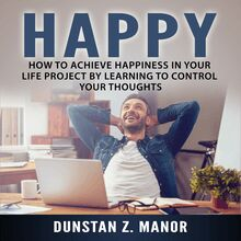 How to Achieve Happiness In Your Life Project by Learning to Control Your Thoughts