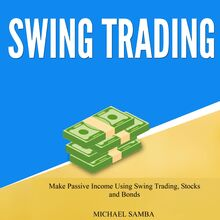 Swing Trading: Make Passive Income Using Swing Trading, Stocks and Bonds