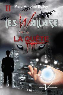 Les Wallace, tome 2 : La quête - Marc-Antoine Belley