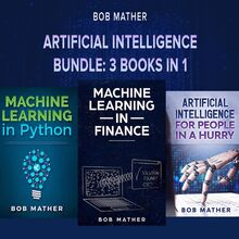 Artificial Intelligence Bundle: 3 Books in 1