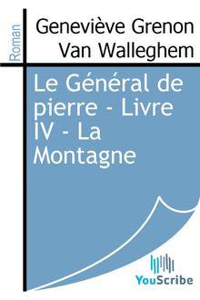 Lire Le Général de pierre - Livre IV - La Montagne de Geneviève Grenon Van Walleghem