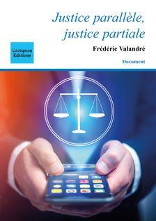 Justice parallèle, justice partiale - Frédéric Valandré
