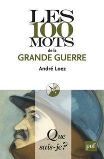 Les 100 mots de la Grande Guerre - André Loez