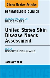 United States Skin Disease Needs Assessment, An Issue of Dermatologic Clinics - E-Book
