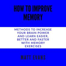How to improve memory Methods to increase your brain power and learn easier, better and faster with memory exercises.