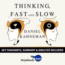 Thinking, Fast and Slow by Daniel Kahneman: Key Takeaways, Summary & Analysis Included