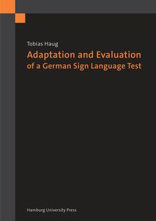 Adaptation and Evaluation of a German Sign Language Test [Elektronische Ressource] : A Computer-Based Receptive Skills Test for Deaf Children Ages 4-8 Years Old / Tobias Haug