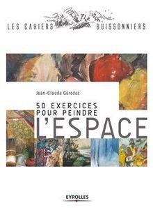 50 exercices pour peindre l'espace de Gérodez Jean-Claude - fiche descriptive