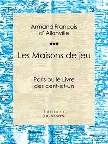 Les Maisons de jeu de Armand François d' Allonville, Ligaran - fiche descriptive