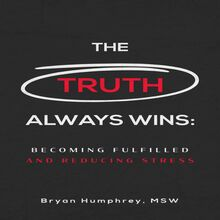 The Truth Always Wins: Becoming Fulfilled And Reducing Stress