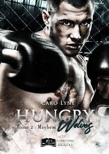 Hungry Wolves, tome 2 : Mayhem - Caro Lyne