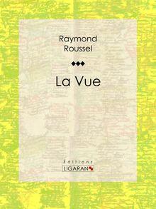 La Vue de Ligaran, Raymond Roussel - fiche descriptive
