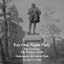 For One Night Only: The Civil War, The Brothers Booth and Shakespeare in Central Park