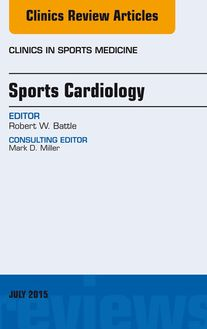 Sports Cardiology, An Issue of Clinics in Sports Medicine, E-Book