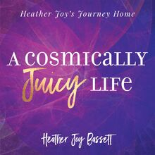 A Cosmically Juicy Life