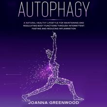 Autophagy: A Natural Healthy Lifestyle for Maintaining and Regulating Body Functions through Intermittent Fasting and Reducing Inflammation