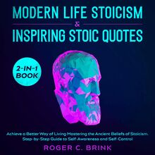 Modern Life Stoicism & Inspiring Stoic Quotes 2-in-1 Book Achieve a Better Way of Living Mastering the Ancient Beliefs of Stoicism. Step-by-Step Guide to Self-Awareness and Self-Control