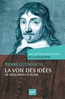 La voie des idées, de Descartes à Hume. Une histoire personnelle de la philosophie - Pierre Guenancia