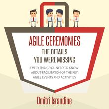 Agile Ceremonies: The details you were missing