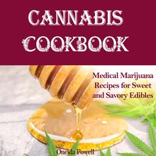 CANNABIS COOKBOOK: Medical Marijuana Recipes for Sweet and Savory Edibles