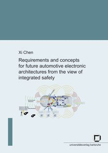 Requirements and concepts for future automotive electronic architectures from the view of integrated safety [Elektronische Ressource] / von Xi Chen