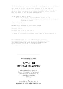 Power of Mental Imagery - Being the Fifth of a Series of Twelve Volumes on the - Applications of Psychology to the Problems of Personal and - Business Efficiency