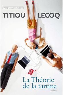 Lire La Théorie de la Tartine de Titiou Lecoq