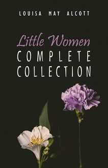 The Complete Little Women: Little Women, Good Wives, Little Men, Jo